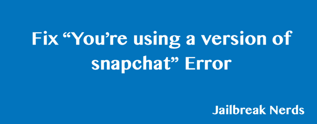 You re using a version of snapchat Error
