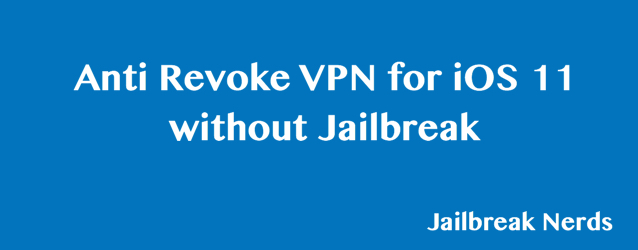 Anti Revoke VPN for iOS 11 without Jailbreak