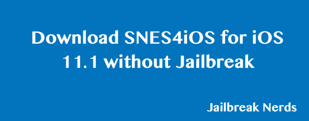 Download SNES4iOS for iOS 11.1 without Jailbreak