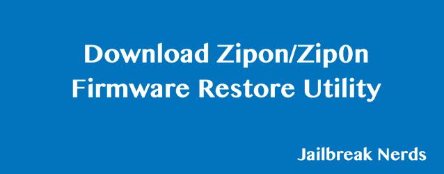Download Zipon Firmware Restore Utility