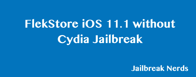 FlekStore iOS 11.1 without Cydia Jailbreak