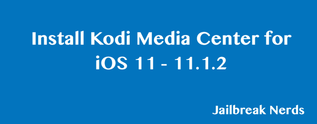 Install Kodi Media Center for iOS 11 - 11.1.2