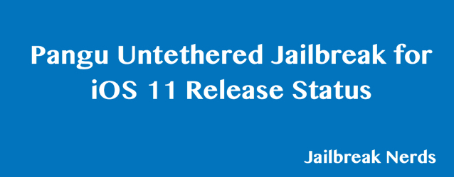 Pangu Untethered Jailbreak for iOS 11 Release Status