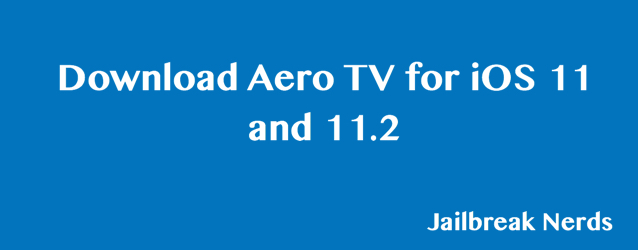 Install Aero TV for iOS 11 and 11.2