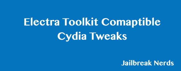 List of Electra Toolkit Compatible Cydia Tweaks