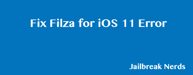 Fix Filza Jailed and Escaped for iOS 11 Error