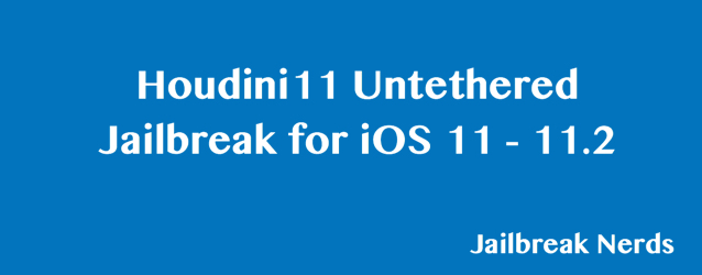 Houdini11 Untethered Jailbreak for iOS 11 and iOS 11.2
