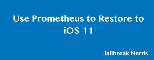 Restore iOS 11 and 11.1.2 Factory Setting without Updating with Prometheus