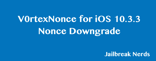 Use V0rtexNonce to Set Nonce for iOS 10.3.3 Downgrade