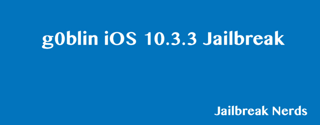 Download g0blin iOS 10.3.3 Jailbreak for iPhone and iPad
