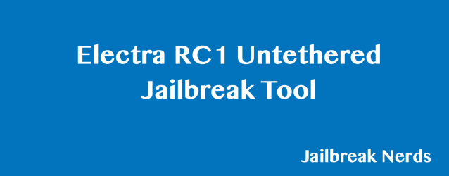 Electra RC1 iOS 11 Untethered Jailbreak