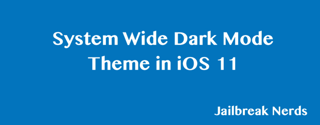 System Wide Dark Mode Theme iOS 11 No Jailbreak
