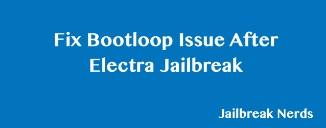 Fix Bootloop Issue Electra Jailbreak for iOS 11 and iOS 11.1.2