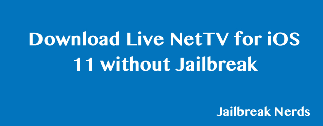 Live NetTV for iOS 11 without Jailbreak