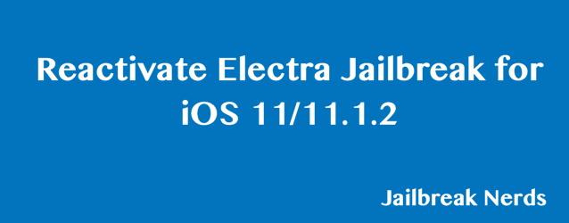 Reactivate Electra Jailbreak on iOS 11 and 11.1.2