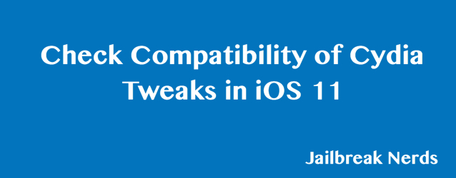 Check compatibility of Cydia Tweaks with iOS 11