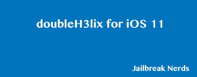 doubleH3lix Jailbreak for iOS 11, iOS 11.2 and iOS 11.3