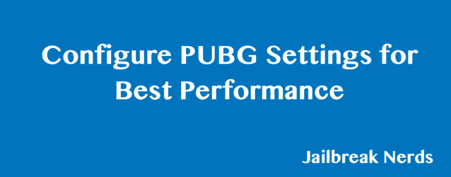 Configure PUBG Settings for Best Performance
