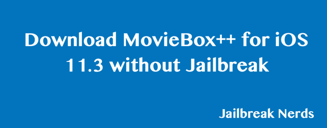 MovieBox++ for iOS 11.3 without Jailbreak
