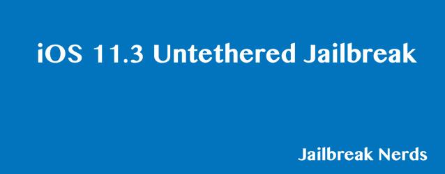 iOS 11.3 Untethered Jailbreak