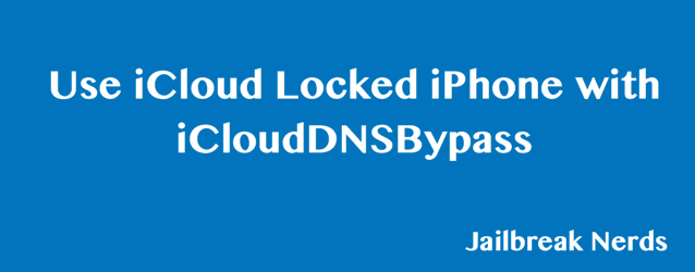 Use of iCloud Locked iPhone with iCloudDNSBypass