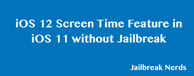 Get iOS 12 Screen Time in iOS 11 without Jailbreak
