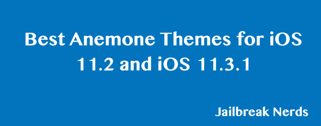 Best Anemone Themes for iOS 11.2 and iOS 11.3.1