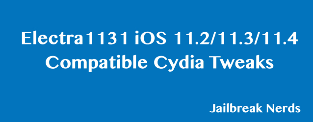 Electra1131 Jailbreak for iOS 11.2, 11.3 and 11.4 Compatible Cydia Tweaks
