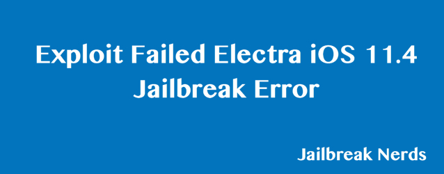 Fix Error:Exploit Electra iOS 11.4 Jailbreak