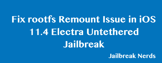 Fix rootfs Remount Issue in iOS 11.4 Electra Untethered Jailbreak