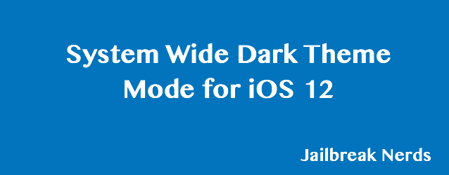 System Wide Dark Theme Mode for iOS 12