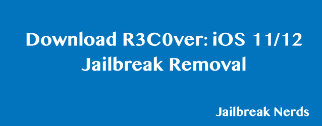 Download R3C0ver for iOS 11, iOS 11.4 and iOS 12 Jailbreak Removal