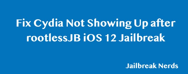 Fix Cydia Not Showing Up after rootlessJB iOS 12 Jailbreak