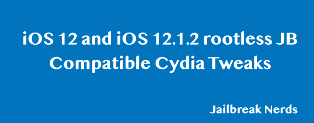 List of iOS 12 and 12.1.2 rootlessJB Jailbreak Compatible Cydia Tweaks