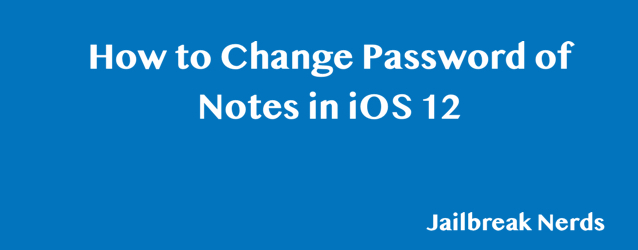 How to Change Notes App Password on iPhone/iPad in iOS 12