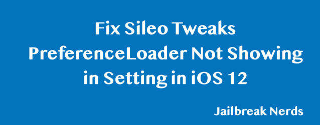 Fix Sileo Tweaks or PreferenceLoad Not Showing in Settings after Chimera iOS 12 Jailbreak