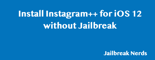 Install Instagram++ for iOS 12 without Jailbreak on iPhone