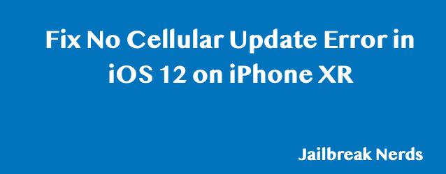 Fix Cellular Update Error in iOS 12 on iPhone XR