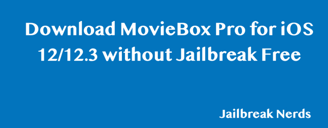 Download MovieBox Pro for iOS 12 and iOS 12.3 without Jailbreak with Free VIP Access