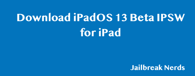 Download iPadOS 13 Beta IPSW for iPad