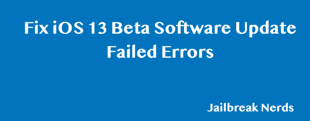 Fix iOS 13 Beta Software Update Failed Errors