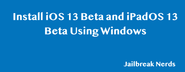 Update iPhone to iOS 13 Beta and iPad to iPadOS 13 Beta using Windows 7,8 or 10
