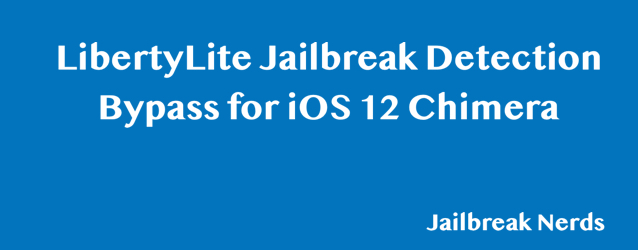 LibertyLite - Bypass Jailbreak Detection of iOS 12/A12 (Chimera)