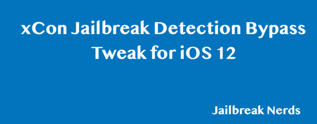 xCon Jailbreak Detection Bypass Cydia tweak for iOS 12