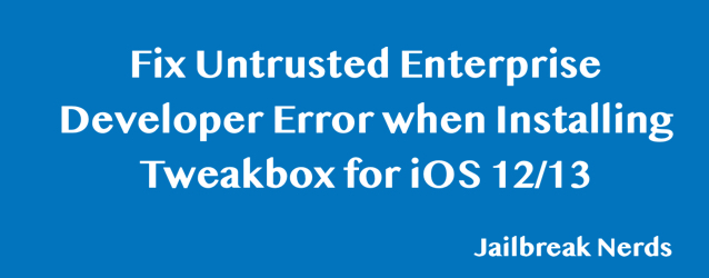 Fix Untrusted Enterprise Developer Error when Installing TweakBox for iOS 12 iOS 12.3 or iOS 13
