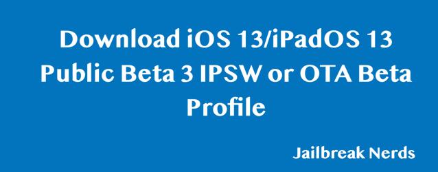 Download iOS 13 Public Beta 3 or iPadOS 13 Public Beta 3 IPSW File