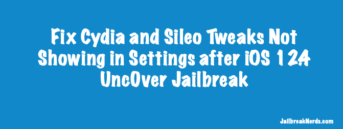 Fix Cydia and Sileo Tweaks Not Showing in Settings after Unc0ver iOS 12.4 Jailbreak