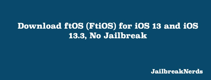 Download ftOS without Jailbreak on iOS 13 and iOS 13.3 iDevices