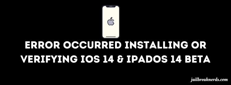 Fix Error Occurred Installing or Verifying iOS 14 Beta/iPadOS 14 Beta